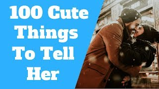 100 Cute Things To Say To Your Girlfriend