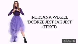 """Roksana Węgiel """"DOBRZE JEST JAK JEST"""" (tekst)"""