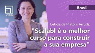 Leticia de Mattos Arruda: Scalabl é o melhor curso para construir a sua empresa | Brasil