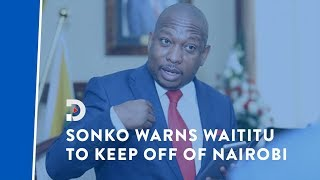 Governor Sonko slams Waititu over riparian land remarks