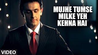 "Mujhe Tumse Milke Yeh Kehna Hai Full Video Song ""Sonu"