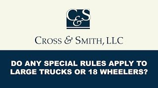 Do Any Special Rules Apply to Large Trucks or 18 Wheelers?