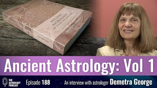 Demetra George on Her New Book: Ancient Astrology in Theory and Practice