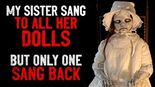 """""""My sister sang to all her dolls, but only one sang back"""" Creepypasta"""