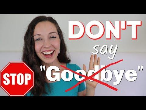 """STOP Saying GOODBYE: 33 ways to say """"BYE"""""""