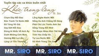 Tuyển tập các ca khúc buồn nhất của Mr. Siro - Khóc trong lòng không nói ra mới xót xa
