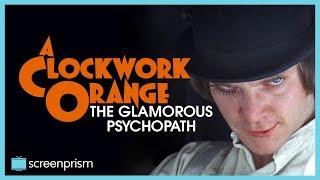 A Clockwork Orange: The Glamorous Psychopath
