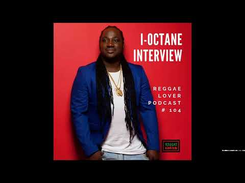 I-Octane Interview – Reggae Lover Podcast – Episode 104