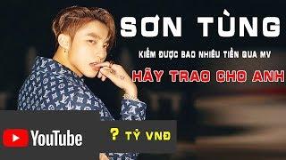Sơn Tùng MTP kiếm  được bao nhiêu tiền qua  MV Hãy Trao Cho Anh từ youtube