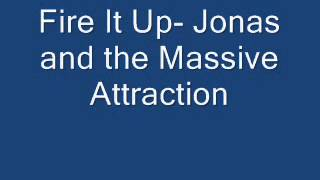 Fire It Up - Jonas and the Massive Attraction