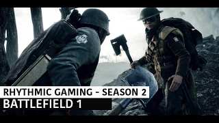 BATTLEFIELD 1 - Rhythmic Gaming [ИГРА В РИТМЕ ЛЮБВИ] Season 2