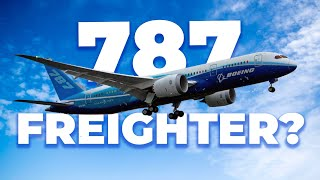 Will There Ever Be A 787 Freighter?