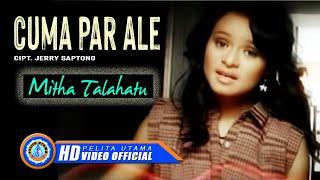 Mitha Talahatu - Cuma Par Ale (Official Music Video)