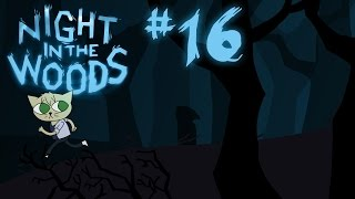 Night in the Woods | #16: THE MINDF@%$ CONTINUES