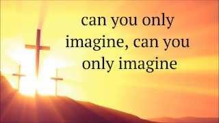 Tamela Mann - I Can Only Imagine (Lyrics)