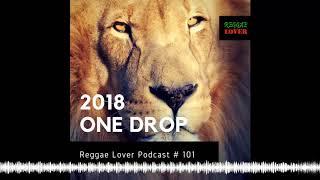 2018 One Drop Reggae (Part 1) – Reggae Lover Mix – Episode 101
