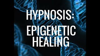 Hypnosis:  Epigenetic Self HEALING. Activate Genes for Perfect Health