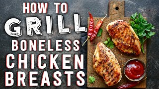 How To Grill Boneless Chicken Breasts