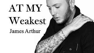 James Arthur   At My Weakest (Lyrics)