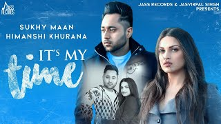 It's My Time | (Full HD) | Sukhy Maan ft.Himanshi Khurana | Latest Punjabi Songs 2019 | Jass Records