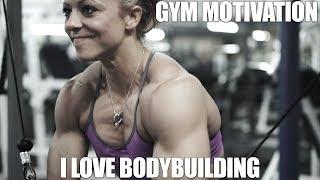 Gym Motivation - I Love Bodybuilding - Dani Reardon