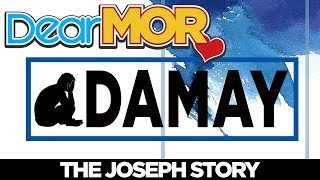 "Dear MOR: ""Damay"" The Joseph Story 04-12-18"