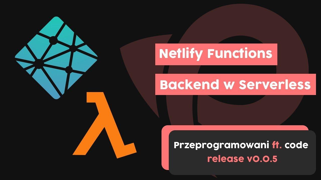 Netlify Functions - Backend w Serverless | Przeprogramowani ft. code v0.0.7 cover image