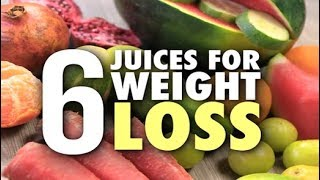 6 Juices For Weight Loss