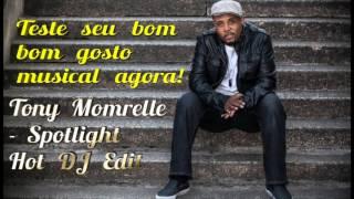 Tony Momrelle   Spotlight (Hot DJ Edit)