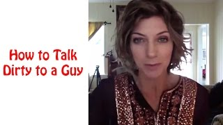 Talk Dirty to Me - How to Talk Dirty to a Guy with Allana Pratt