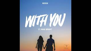 Nuschi   With You (ft. Maia Wright) (Audio)