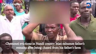 Chesumei evictions: Man exhumes father's remains after being chased from his father's farm