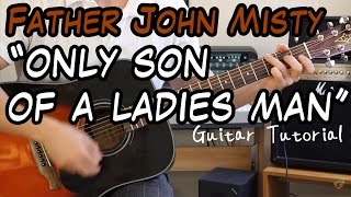 Father John Misty - Only Son Of A Ladies Man - Guitar Lesson