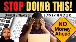 What Black Entrepreneurs Get Wrong - Black Owned Businesses