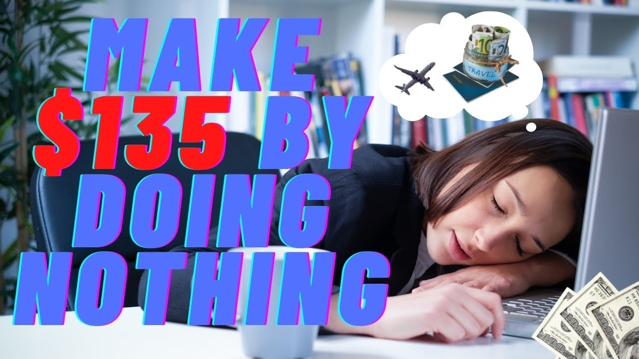 Make $135 By Not doing anything.|Earn Money Online 2021 thumbnail