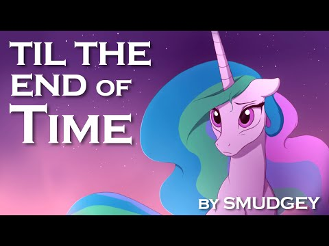 Till the End of Time by Smudgey [MLP Fanfic Reading] (musical/sad)