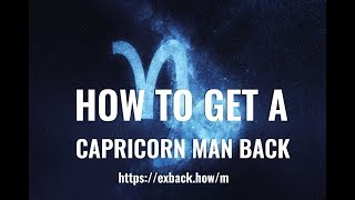How To Get a Capricorn Man Back ♑ After Break Up 💔? HOW TO WIN BACK A CAPRICORN MAN?