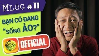 """Mlog #11: Bạn có đang... """"Sống Ảo?"""""""
