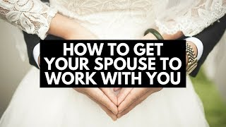 How To Get Your Spouse To Work With You