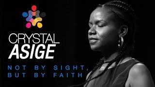 Not By Sight, But By Faith   Crystal Asige