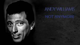 ANDY WILLIAMS - NOT ANYMORE