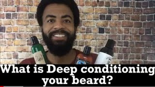 What is Deep conditioning your beard? How to deep condition your beard?