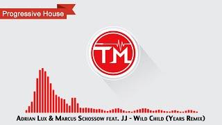 Adrian Lux & Marcus Schossow Feat. JJ - Wild Child (Years Remix)