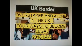 4 WAYS TO BECOME LEGAL IN THE UK - Overstayer and Alone