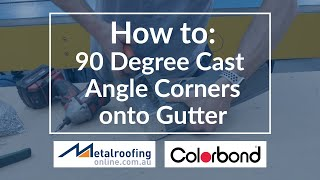How to: Install 90 Degree Cast Angle Corners onto Gutter  | Metal Roofing Online