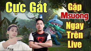 [Gcaothu] Gặp Msuong và Sấm ngay trên live stream - Kèo căng thẳng đến phút cuối