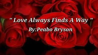 LOVE ALWAYS FINDS A WAY (Lyrics)=Peabo Bryson