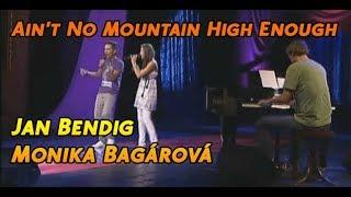 Jan Bendig & Monika Bagárová - Ain't No Mountain High Enough