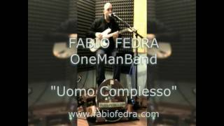 "galleria video Fedra ""Uomo Complesso"" One Man Band"