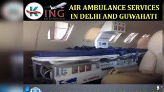 Hire Most Loveable Air Ambulance Services in Delhi and Guwahati by King